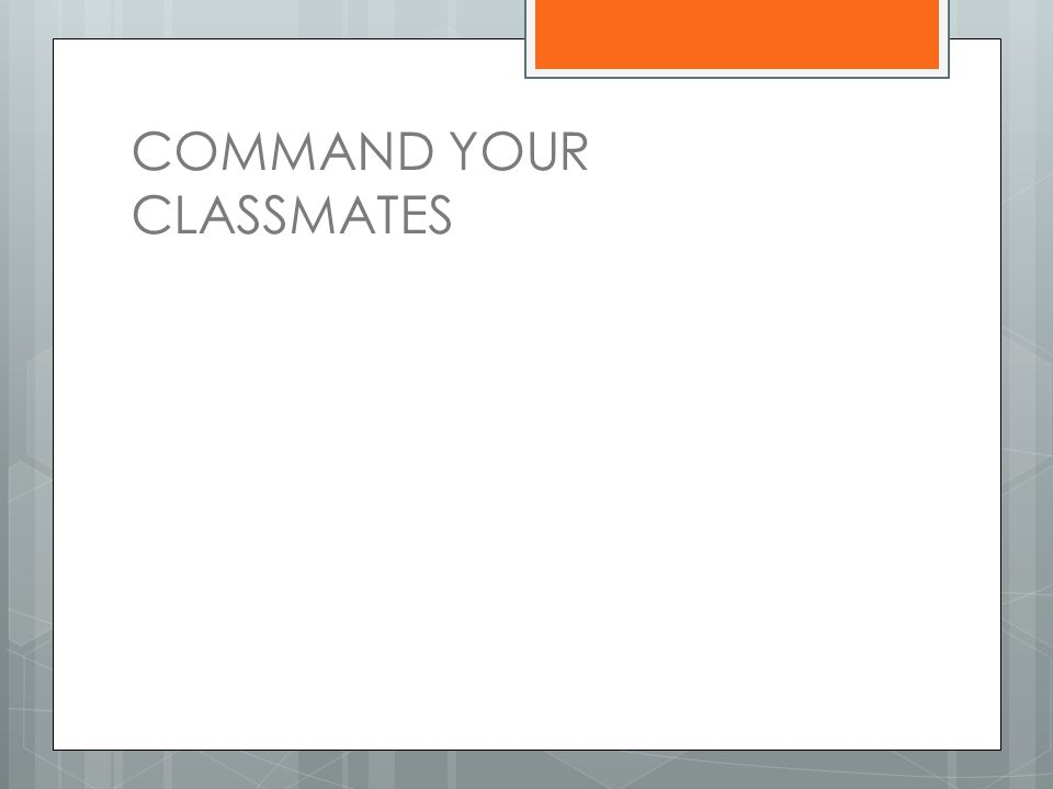 COMMAND YOUR CLASSMATES