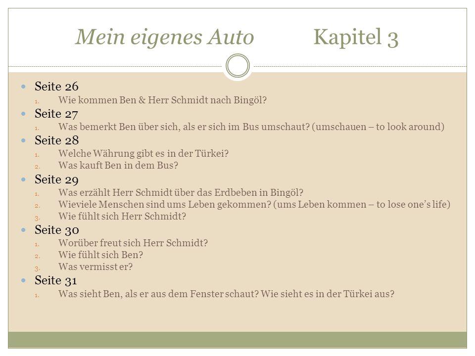 Mein eigenes Auto Kapitel 3 Seite 26 1. Wie kommen Ben & Herr Schmidt nach Bingöl? Seite 27 1. Was bemerkt Ben über sich, als er sich im Bus umschaut?