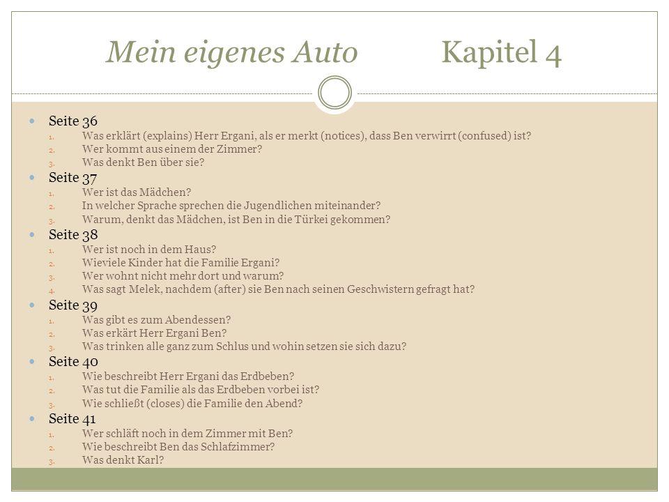 Mein eigenes Auto Kapitel 4 Seite 36 1. Was erklärt (explains) Herr Ergani, als er merkt (notices), dass Ben verwirrt (confused) ist? 2. Wer kommt aus