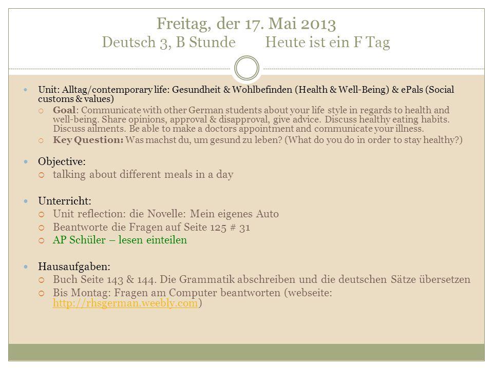 Freitag, der 17. Mai 2013 Deutsch 3, B Stunde Heute ist ein F Tag Unit: Alltag/contemporary life: Gesundheit & Wohlbefinden (Health & Well-Being) & eP