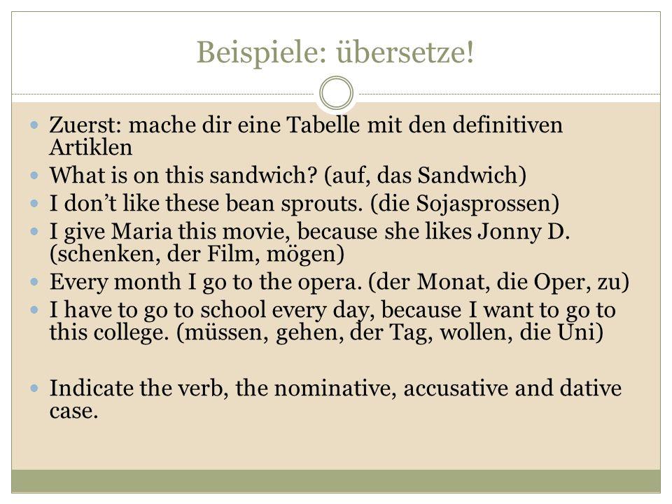 Beispiele: übersetze! Zuerst: mache dir eine Tabelle mit den definitiven Artiklen What is on this sandwich? (auf, das Sandwich) I dont like these bean