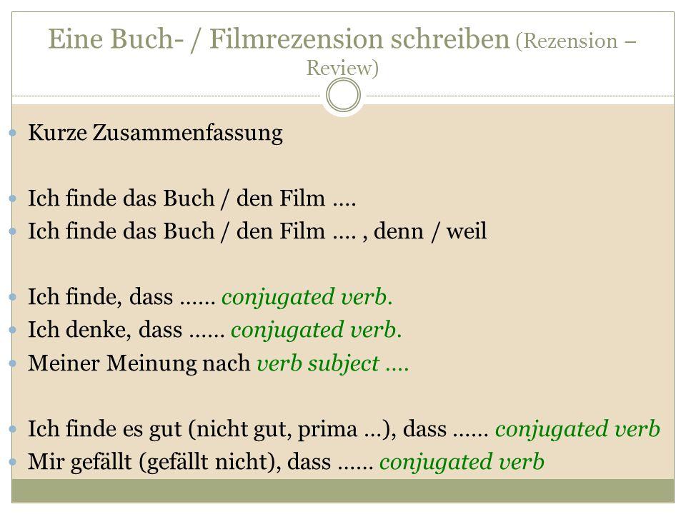 Eine Buch- / Filmrezension schreiben (Rezension – Review) Kurze Zusammenfassung Ich finde das Buch / den Film …. Ich finde das Buch / den Film …., den