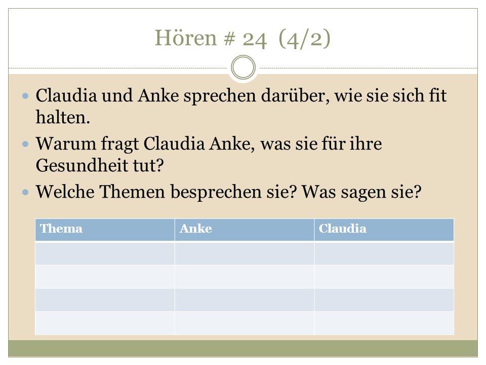 Hören # 24 (4/2) Claudia und Anke sprechen darüber, wie sie sich fit halten. Warum fragt Claudia Anke, was sie für ihre Gesundheit tut? Welche Themen