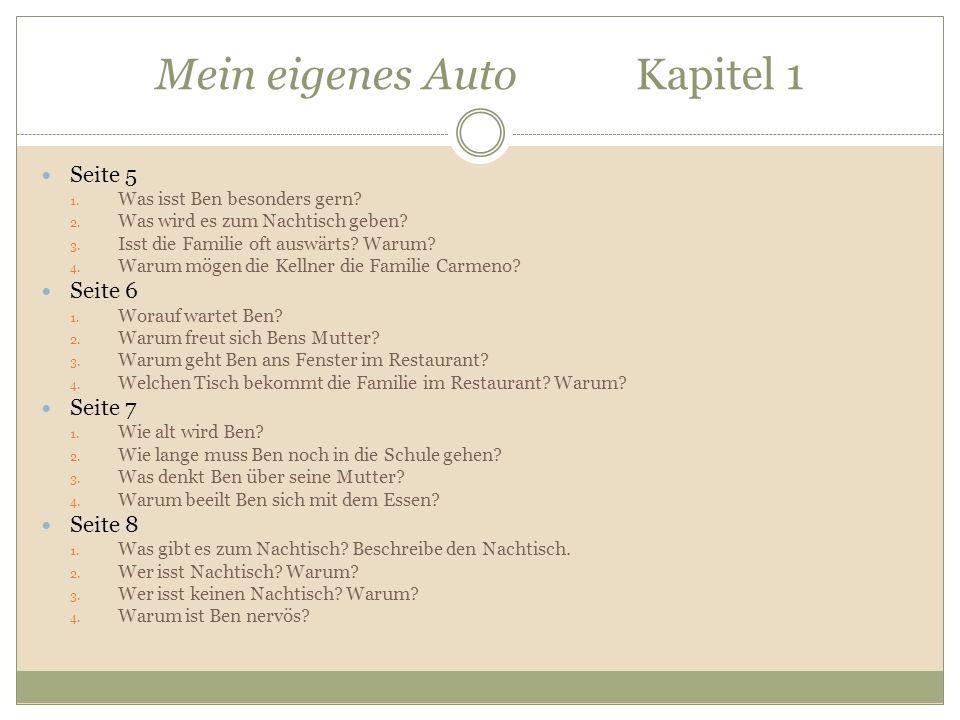 Mein eigenes Auto Kapitel 1 Seite 5 1. Was isst Ben besonders gern? 2. Was wird es zum Nachtisch geben? 3. Isst die Familie oft auswärts? Warum? 4. Wa