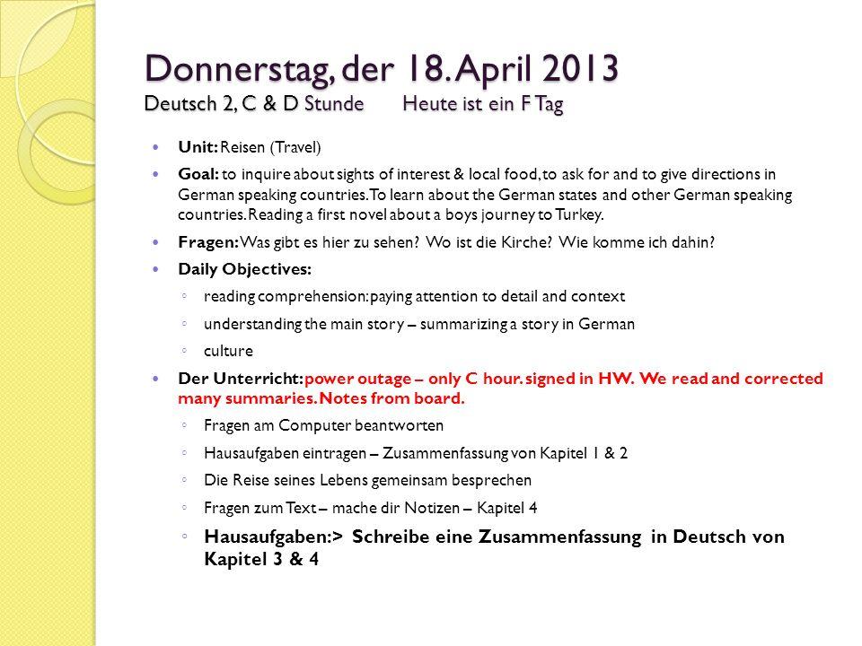 Donnerstag, der 18. April 2013 Deutsch 2, C & D StundeHeute ist ein F Tag Unit: Reisen (Travel) Goal: to inquire about sights of interest & local food