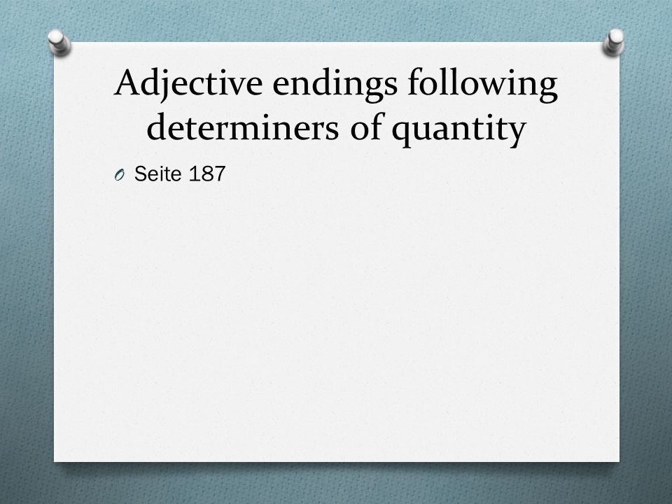 Adjective endings following determiners of quantity O Seite 187