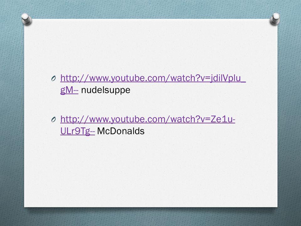 O http://www.youtube.com/watch?v=jdilVplu_ gM-- nudelsuppe http://www.youtube.com/watch?v=jdilVplu_ gM-- O http://www.youtube.com/watch?v=Ze1u- ULr9Tg