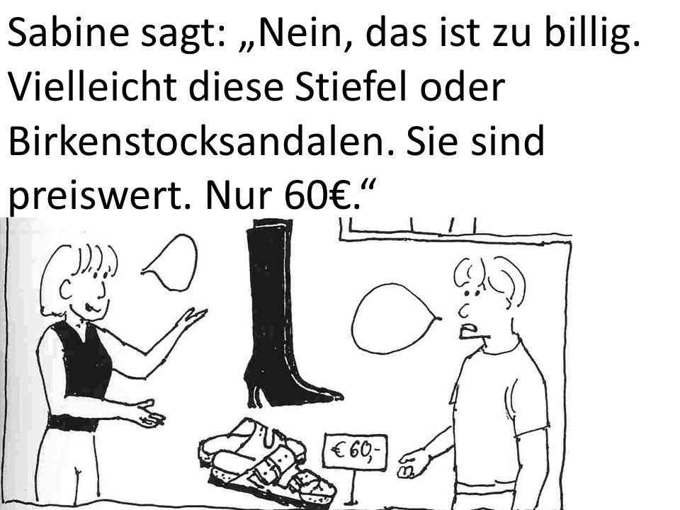 Sabine sagt: Nein, das ist zu billig.Vielleicht diese Stiefel oder Birkenstocksandalen.