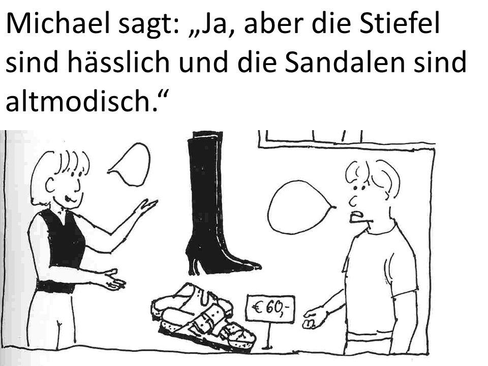 Michael sagt: Ja, aber die Stiefel sind hässlich und die Sandalen sind altmodisch.