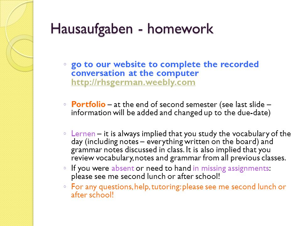 Hausaufgaben - homework go to our website to complete the recorded conversation at the computer http://rhsgerman.weebly.com http://rhsgerman.weebly.co