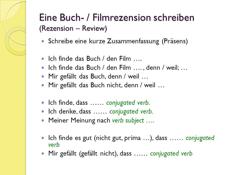 Eine Buch- / Filmrezension schreiben (Rezension – Review) Schreibe eine kurze Zusammenfassung (Präsens) Ich finde das Buch / den Film …. Ich finde das