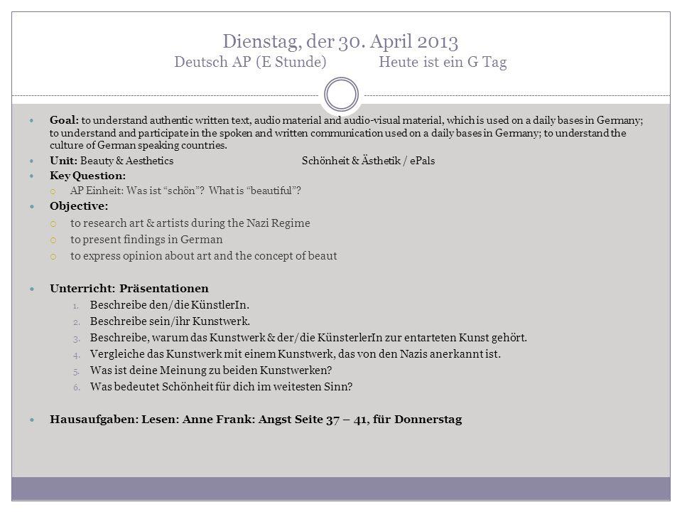 Dienstag, der 30. April 2013 Deutsch AP (E Stunde)Heute ist ein G Tag Goal: to understand authentic written text, audio material and audio-visual mate