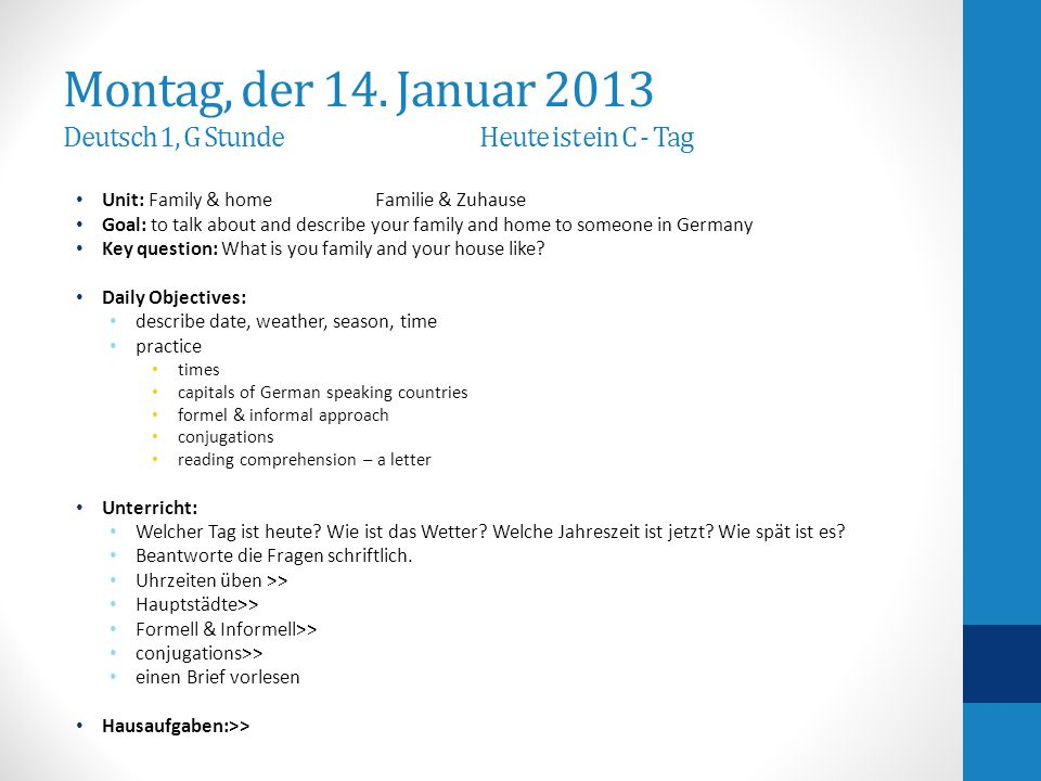 Montag, der 14. Januar 2013 Deutsch 1, G StundeHeute ist ein C - Tag Unit: Family & home Familie & Zuhause Goal: to talk about and describe your famil
