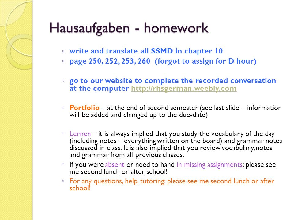 Hausaufgaben - homework write and translate all SSMD in chapter 10 page 250, 252, 253, 260 (forgot to assign for D hour) go to our website to complete