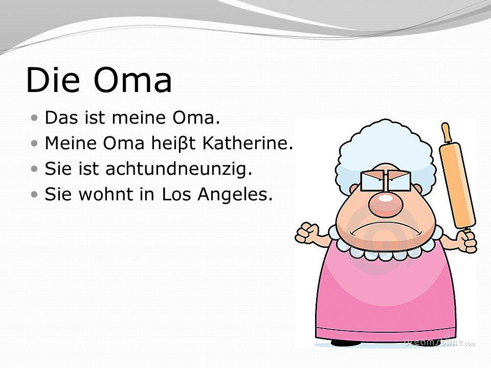 Die Oma Das ist meine Oma. Meine Oma heiβt Katherine.