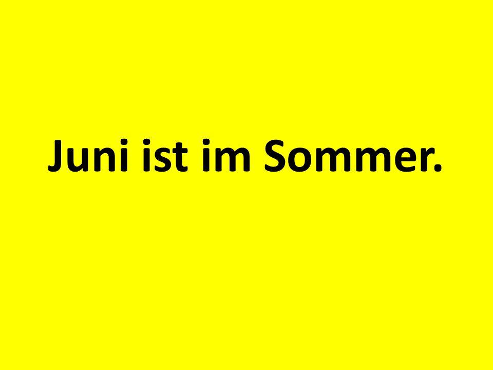 Juni ist im Sommer.