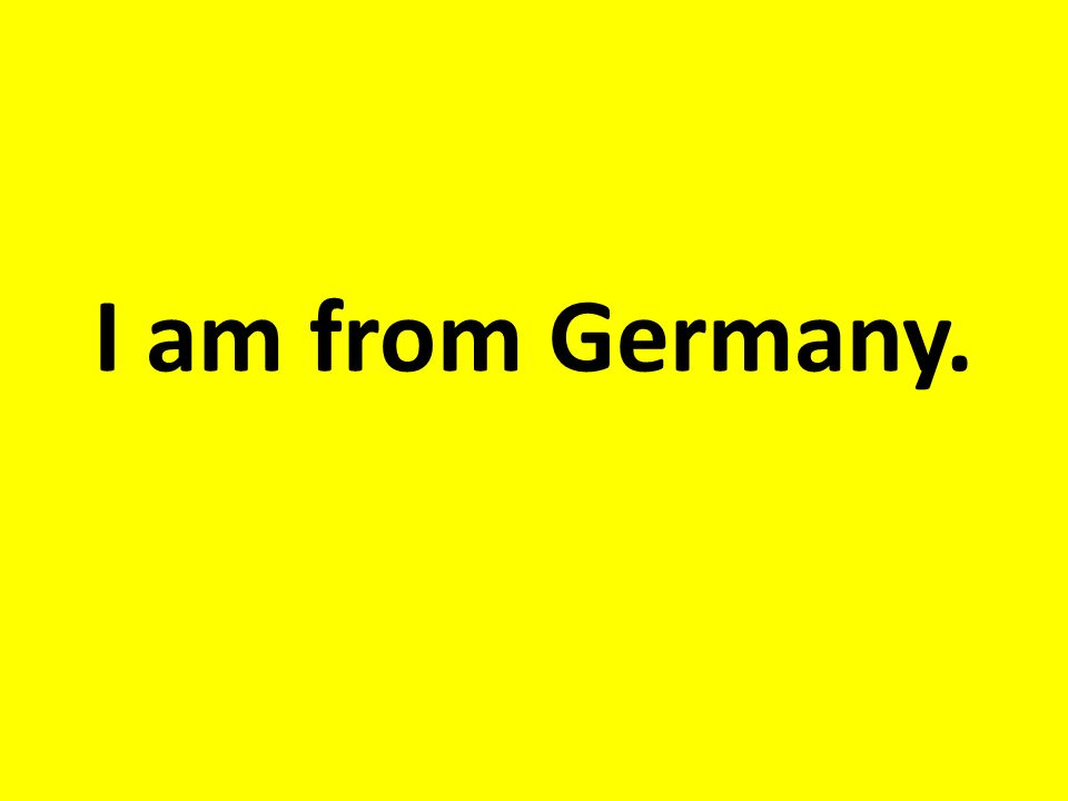I am from Germany.