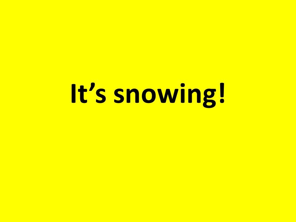 Its snowing!
