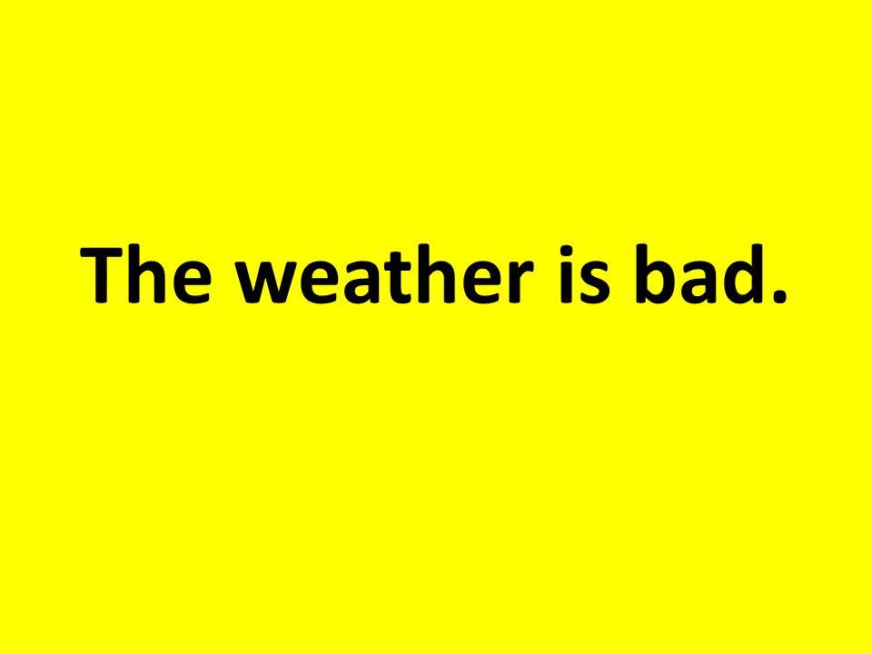 Das Wetter ist schlecht.