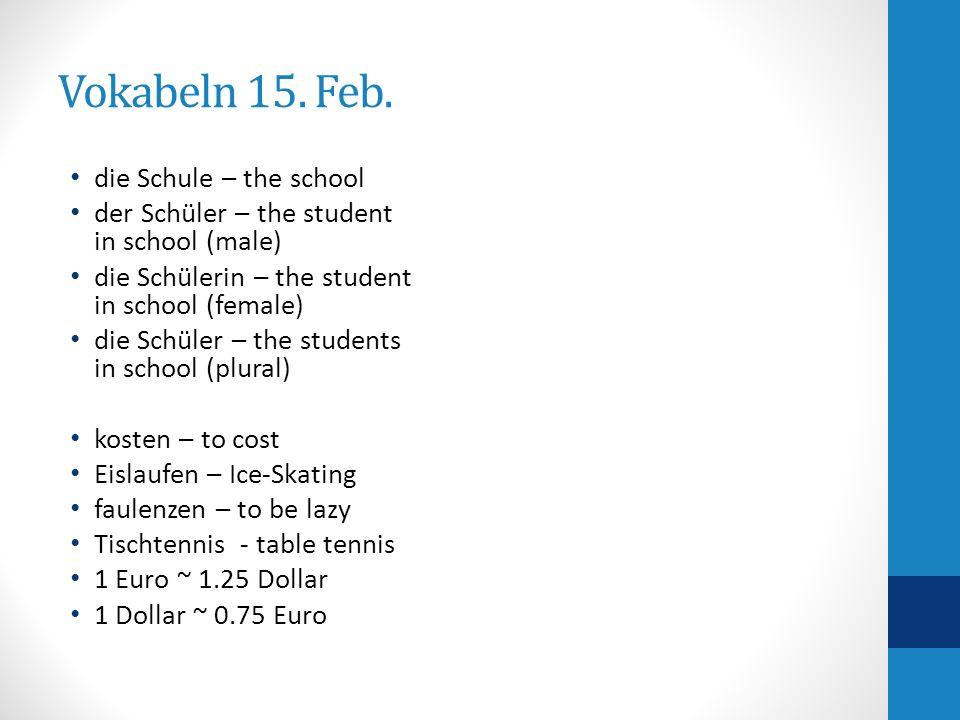 Vokabeln 15. Feb. die Schule – the school der Schüler – the student in school (male) die Schülerin – the student in school (female) die Schüler – the