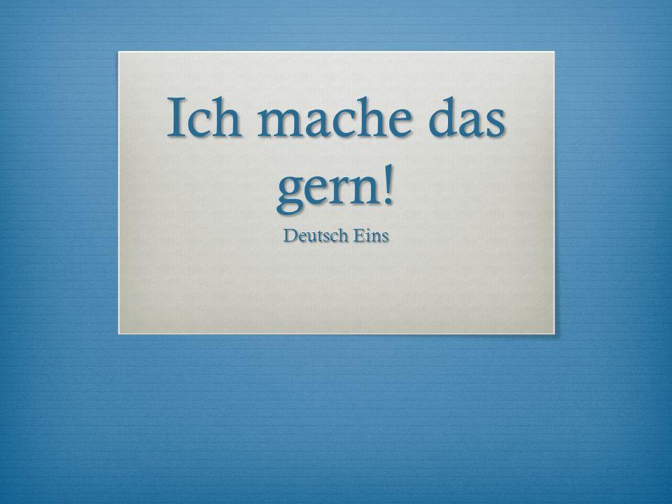 Ich mache das gern! Deutsch Eins