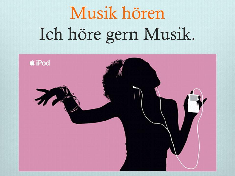 Musik hören Ich höre gern Musik..