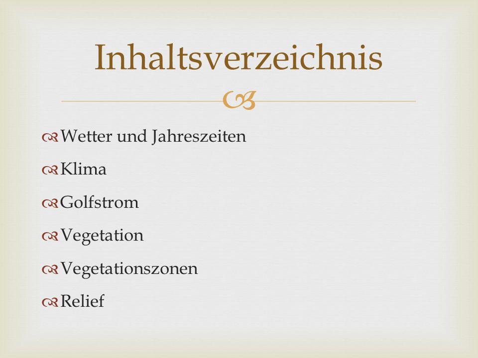 Wetter und Jahreszeiten Klima Golfstrom Vegetation Vegetationszonen Relief Inhaltsverzeichnis