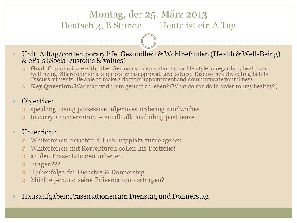 Montag, der 25. März 2013 Deutsch 3, B Stunde Heute ist ein A Tag Unit: Alltag/contemporary life: Gesundheit & Wohlbefinden (Health & Well-Being) & eP