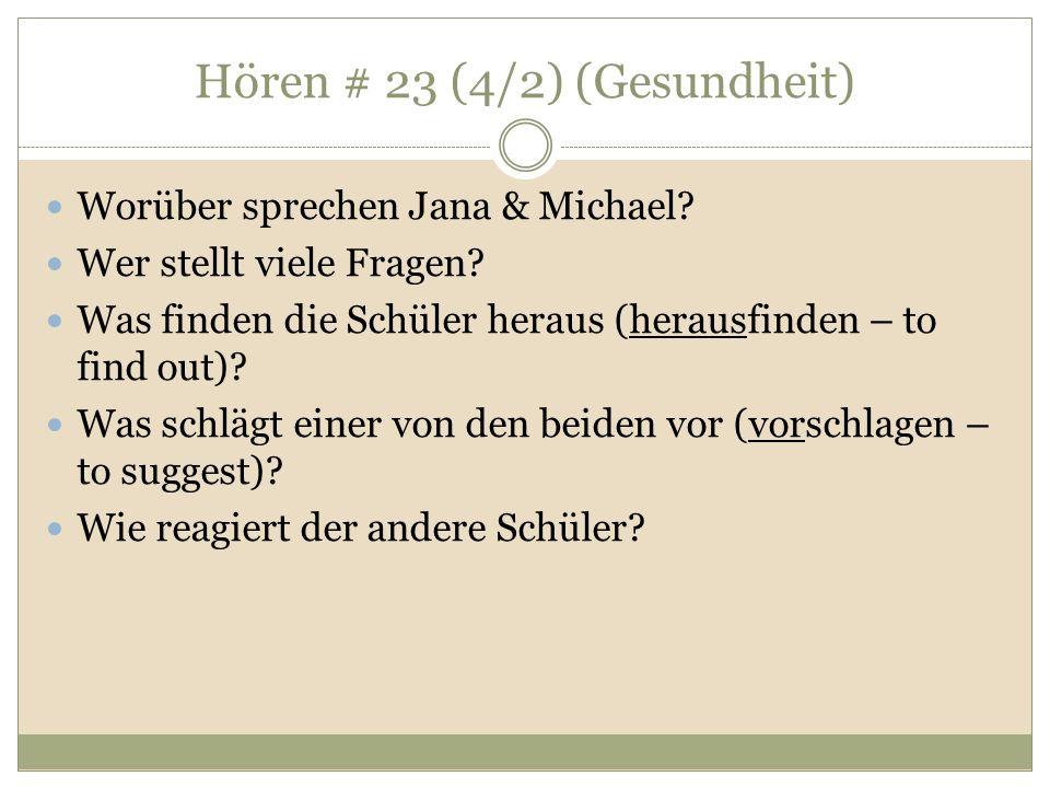 Hören # 23 (4/2) (Gesundheit) Worüber sprechen Jana & Michael? Wer stellt viele Fragen? Was finden die Schüler heraus (herausfinden – to find out)? Wa