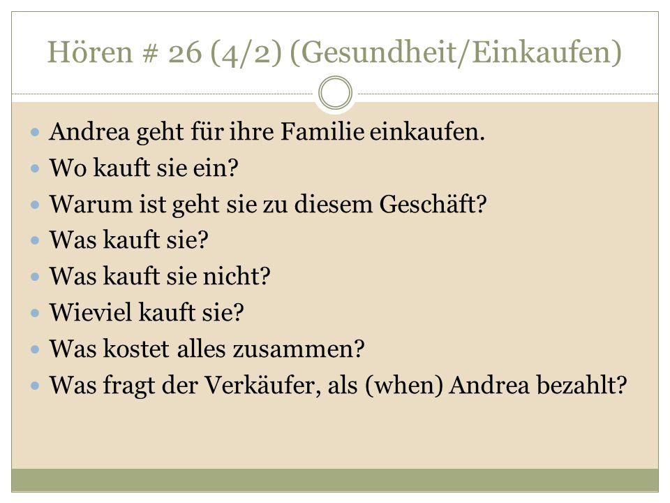 Hören # 26 (4/2) (Gesundheit/Einkaufen) Andrea geht für ihre Familie einkaufen. Wo kauft sie ein? Warum ist geht sie zu diesem Geschäft? Was kauft sie