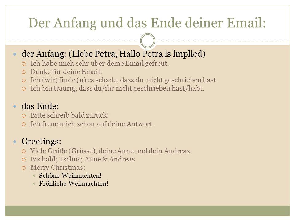 Der Anfang und das Ende deiner Email: der Anfang: (Liebe Petra, Hallo Petra is implied) Ich habe mich sehr über deine Email gefreut.