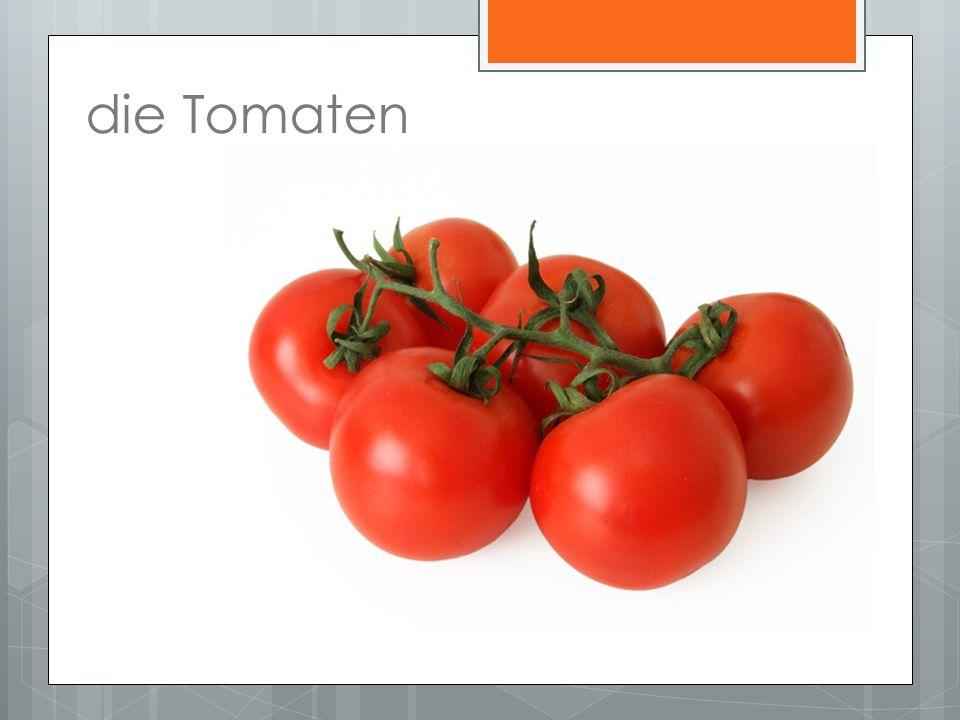 die Tomaten