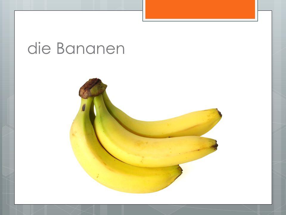 die Bananen