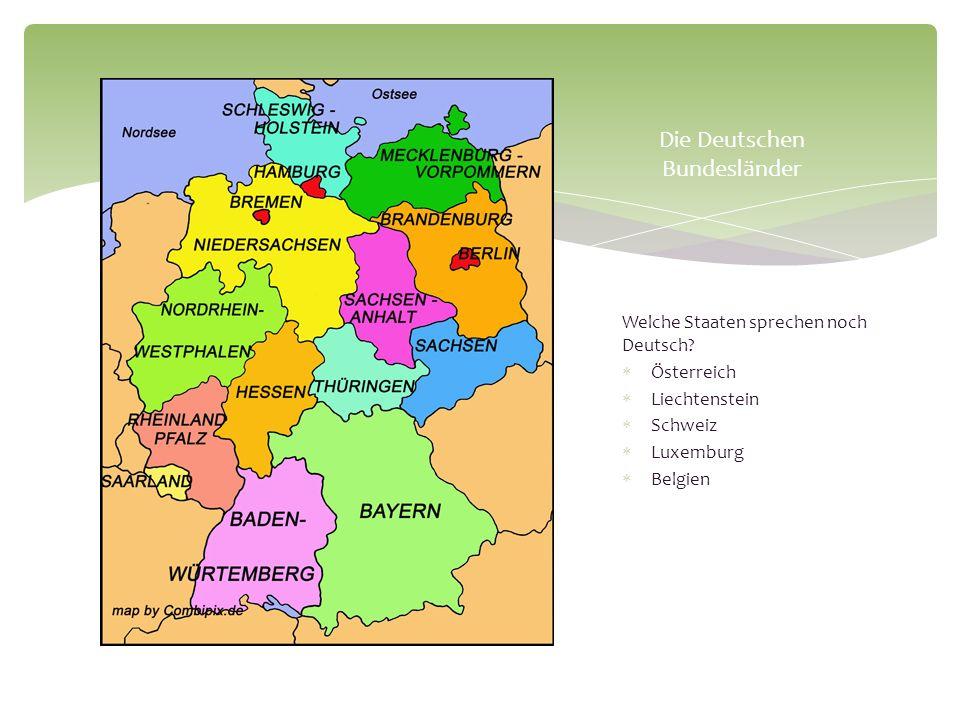 Welche Staaten sprechen noch Deutsch? Österreich Liechtenstein Schweiz Luxemburg Belgien Die Deutschen Bundesländer