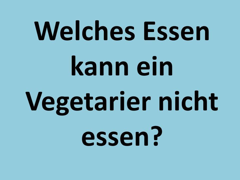Welches Essen kann ein Vegetarier nicht essen?