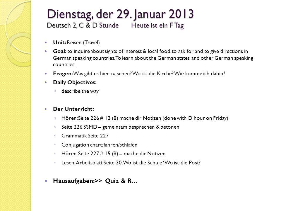 Dienstag, der 29. Januar 2013 Deutsch 2, C & D StundeHeute ist ein F Tag Unit: Reisen (Travel) Goal: to inquire about sights of interest & local food,