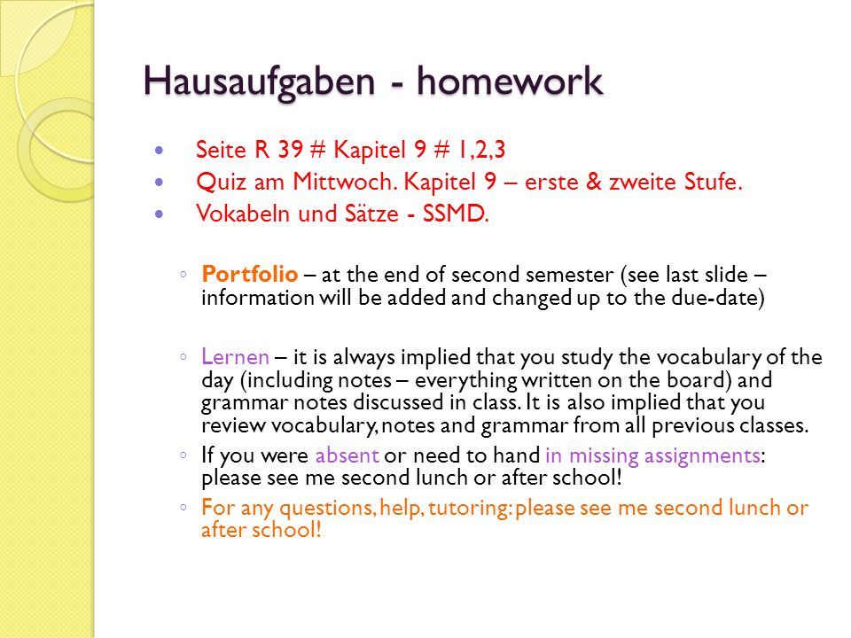Hausaufgaben - homework Seite R 39 # Kapitel 9 # 1,2,3 Quiz am Mittwoch. Kapitel 9 – erste & zweite Stufe. Vokabeln und Sätze - SSMD. Portfolio – at t