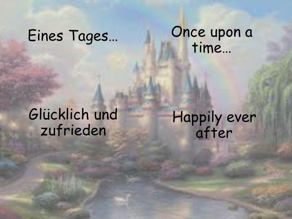 Eines Tages… Once upon a time… Glücklich und zufrieden Happily ever after