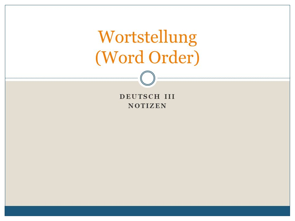 DEUTSCH III NOTIZEN Wortstellung (Word Order)