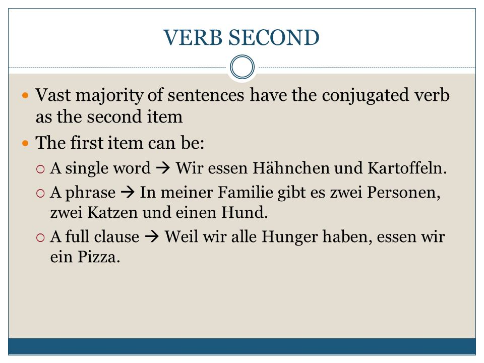 VERB LAST A subject and a verb together make a clause 2 types of clauses = main clause & subordinate clause Main clause = full sentence; can stand by itself Mein Vater hat einen Wagen gemietet.