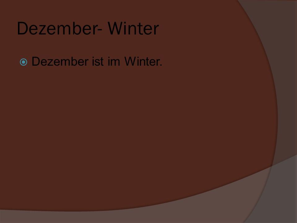 Dezember- Winter Dezember ist im Winter.