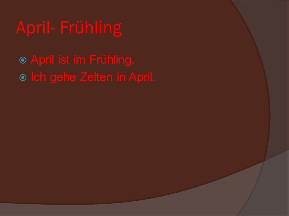 April- Frühling April ist im Frühling. Ich gehe Zelten in April.