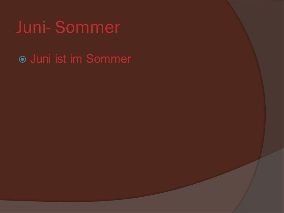Juni- Sommer Juni ist im Sommer