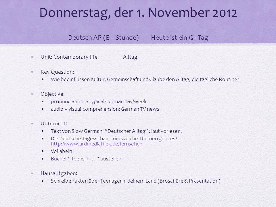 Donnerstag, der 1. November 2012 Deutsch AP (E – Stunde)Heute ist ein G - Tag Unit: Contemporary life Alltag Key Question: Wie beeinflussen Kultur, Ge