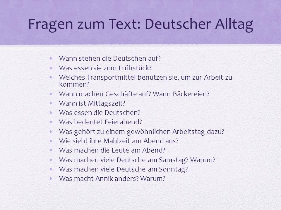 Fragen zum Text: Deutscher Alltag Wann stehen die Deutschen auf? Was essen sie zum Frühstück? Welches Transportmittel benutzen sie, um zur Arbeit zu k