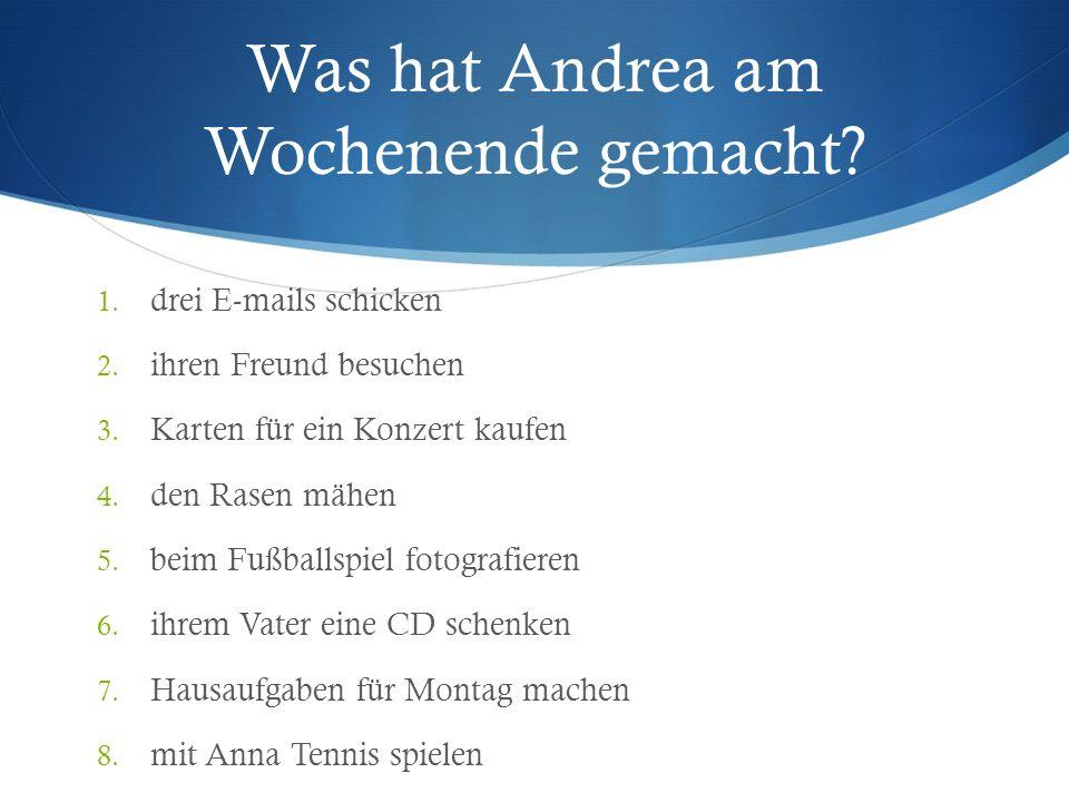 Was hat Andrea am Wochenende gemacht? 1. drei E-mails schicken 2. ihren Freund besuchen 3. Karten für ein Konzert kaufen 4. den Rasen mähen 5. beim Fu