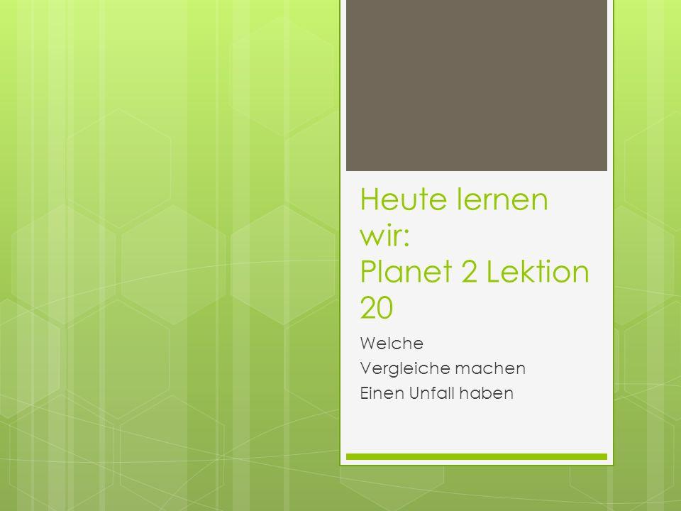Heute lernen wir: Planet 2 Lektion 20 Welche Vergleiche machen Einen Unfall haben