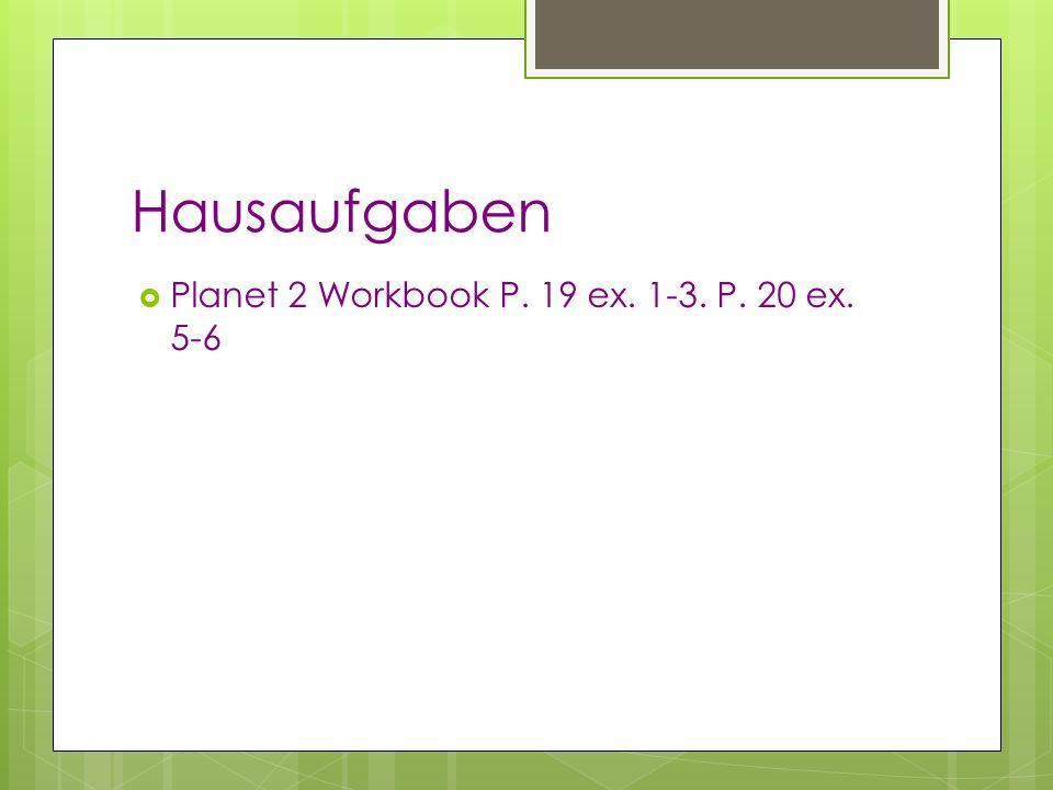 Hausaufgaben Planet 2 Workbook P. 19 ex. 1-3. P. 20 ex. 5-6