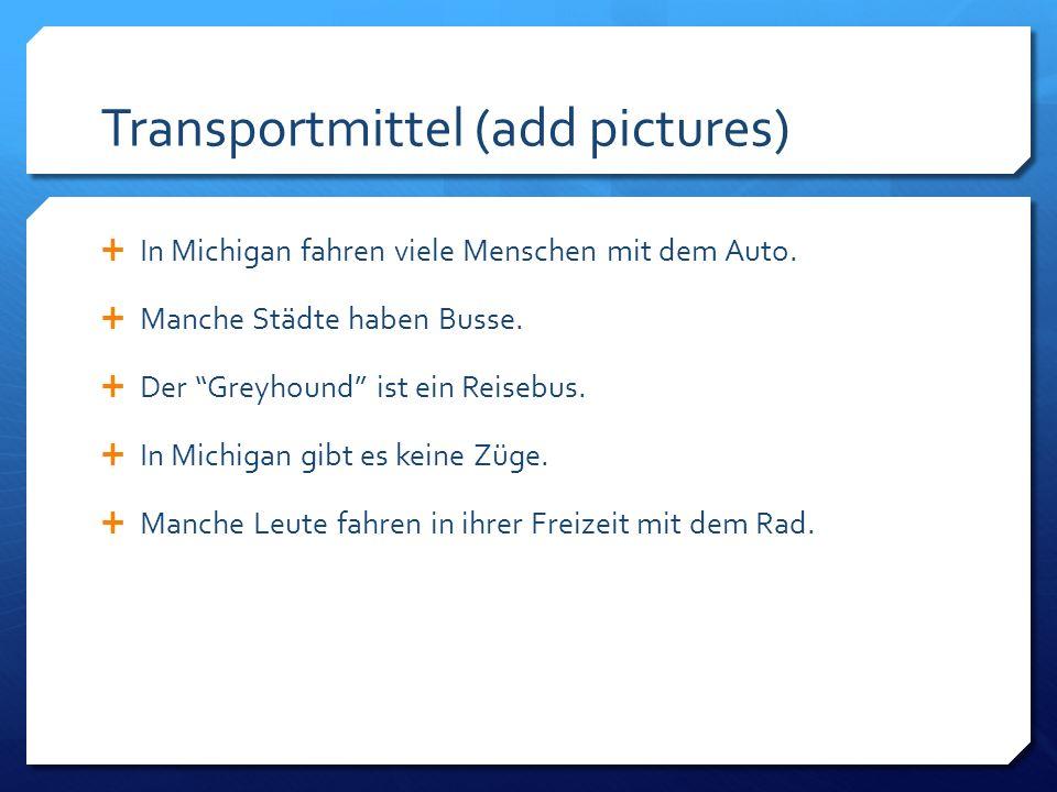 Transportmittel (add pictures) In Michigan fahren viele Menschen mit dem Auto. Manche Städte haben Busse. Der Greyhound ist ein Reisebus. In Michigan
