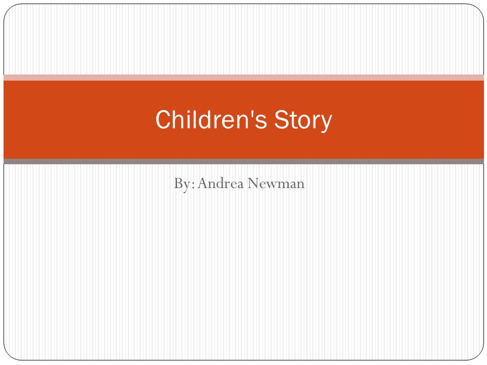 By: Andrea Newman Children s Story